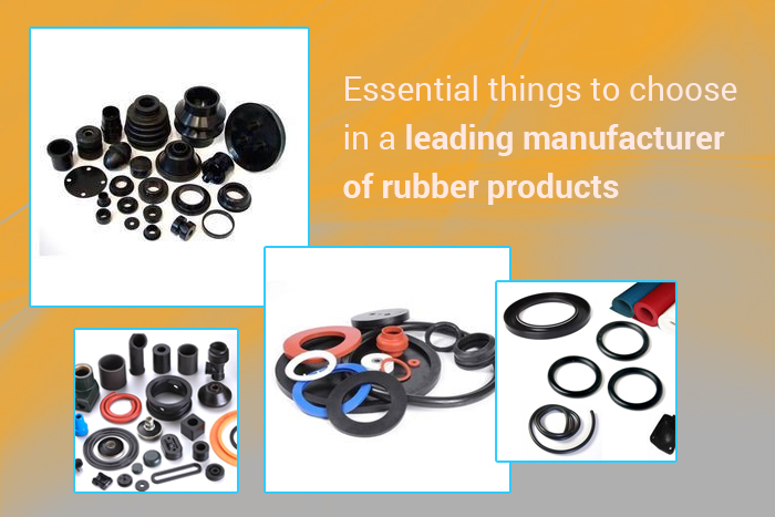 Essential things to choose in a leading manufacturer of rubber products